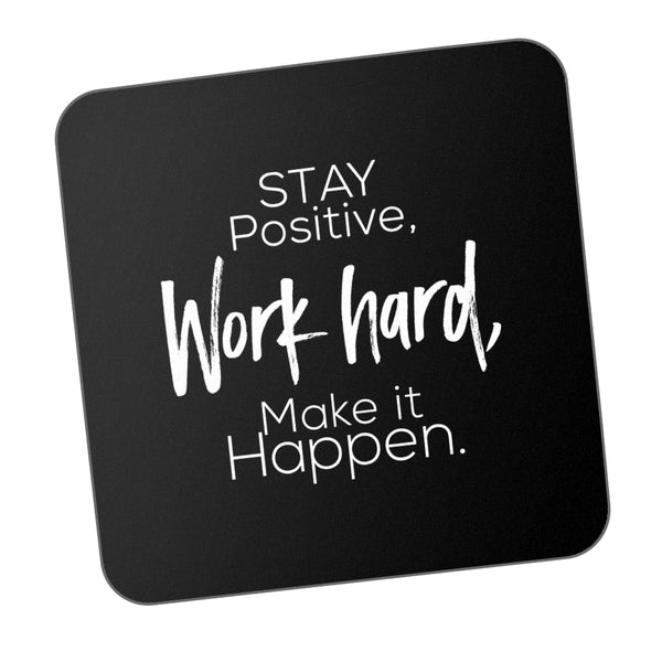 Stay Positive Work Hard And Make It Happen Motivational Coaster Online India