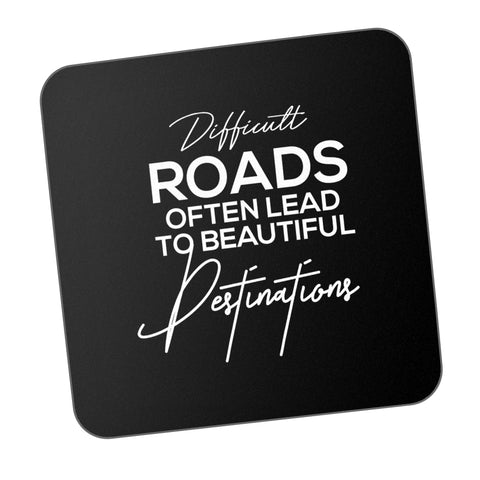 DIFFICULT ROADS BEAUTIFUL DESTINATION Motivational Coaster Online India