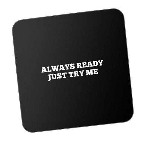 Always Ready Just Try Me Motivational Coaster Online India
