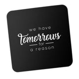 We Have Tomorrow For A Reason Motivational Coaster Online India