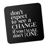 Make Change Don't Expect It Motivational Coaster Online India