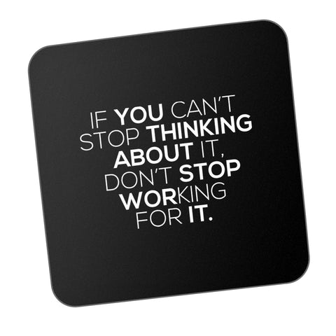 Can't Stop Thinking About It Work For It Motivational Coaster Online India