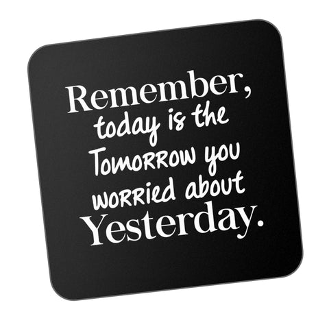 Today Is The Tomorrow You Worried About Motivational Coaster Online India