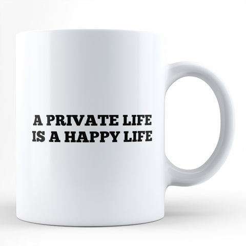 A Private Life Is A Happy Life Motivational Coffee Mug Online India : PosterGuy