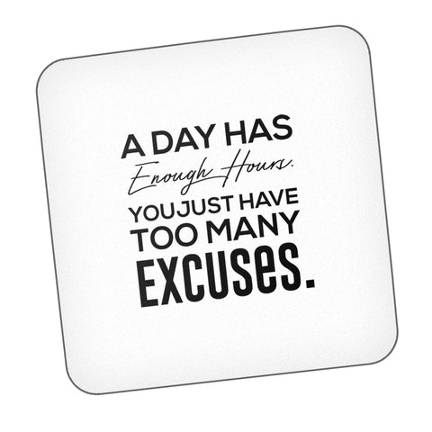 A Day Has Enough Hours You Just Have Too Many Excuses Motivational Coaster Online India : PosterGuy