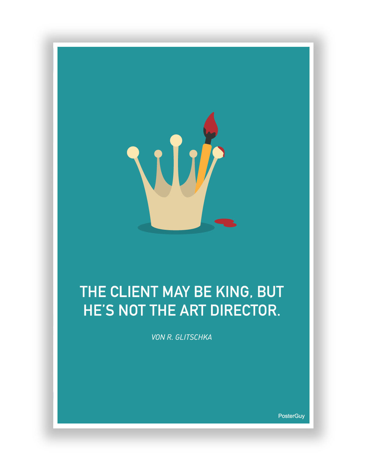Client May Be The King But Motivational Poster
