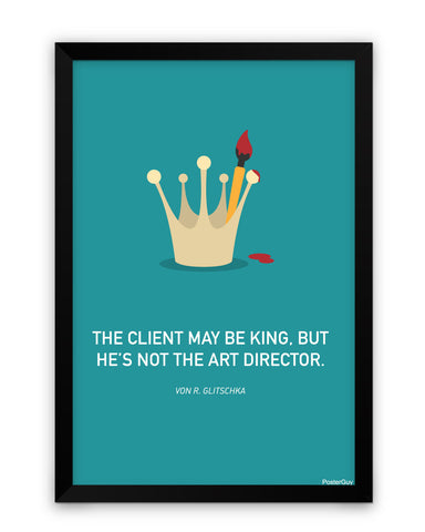 Framed Poster | Client May Be The King Laminated Framed Poster PosterGuy.in