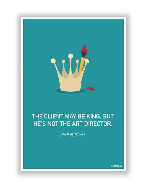 Buy Motivational Posters Online | Client May Be The King But Motivational Poster | PosterGuy.in