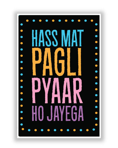 Buy Quirky Posters Online | Hass Mat Pagli Pyar Black Quirky Poster | PosterGuy.in