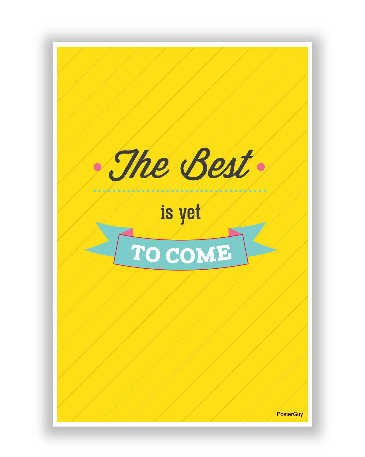 The Best Is Yet To Come Motivational Poster