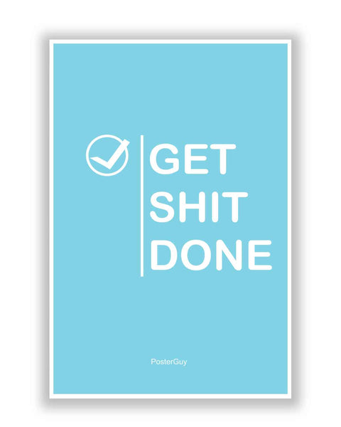 Buy Motivational Posters Online | Get Shit Done Quote Poster (Blue) | PosterGuy.in