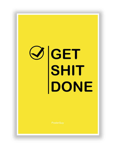 Buy Motivational Posters Online | Get Shit Done Quote Poster (Yellow) | PosterGuy.in