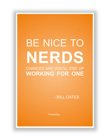 Buy Motivational Posters Online | Be nice to Nerds Quote by Bill Gates Motivational Poster | PosterGuy.in