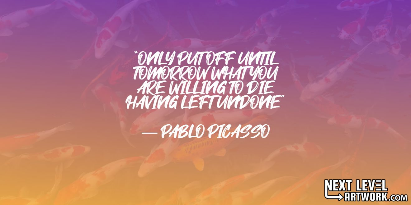"""Best Pablo Picasso success quote, #4: """"Only put off until tomorrow what you are willing to die having left undone"""""""