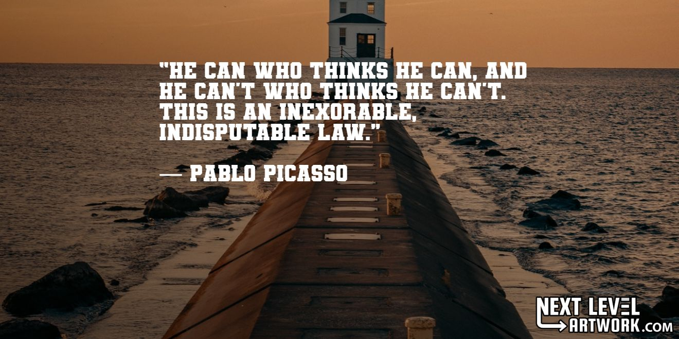 """Best Pablo Picasso success quote, #2: """"He can who thinks he can, and he can't who thinks he can't. This is an inexorable, indisputable law."""""""