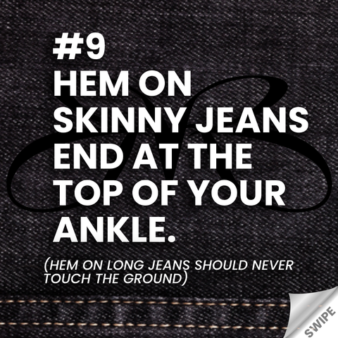 heels and jeans rule - Hem on skinny jeans end at the top of your ankle - Roberto Ruivo