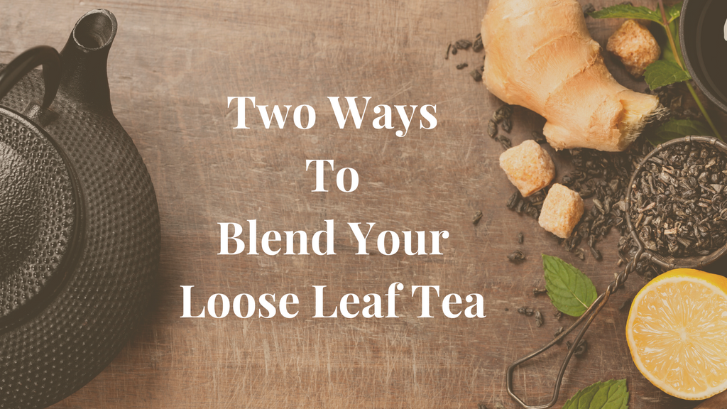 Two Ways To Blend Your Loose Leaf Tea