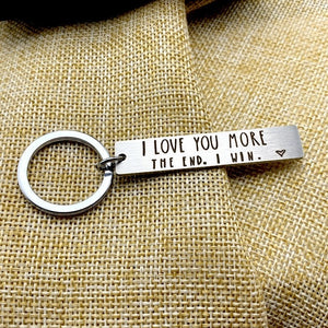 I Love You More / Most, The End I Win keychain Valentines day gift Girlfriend/ Boyfriend / Husband /Wife Gift