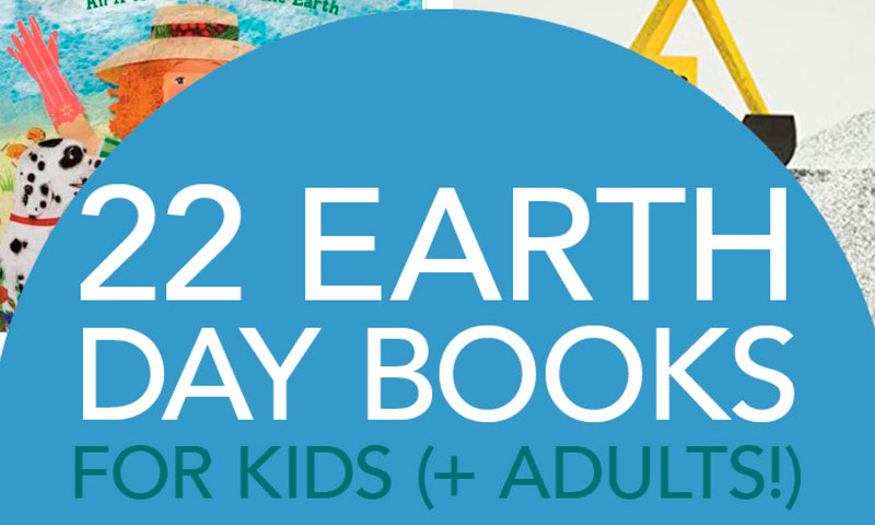 22 Books to Celebrate Earth Day (for Kids + Adults): A collection of Children's Books about caring for our planet