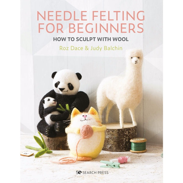 Needle Felting for Beginners by Roz Dace & Judy Balchin