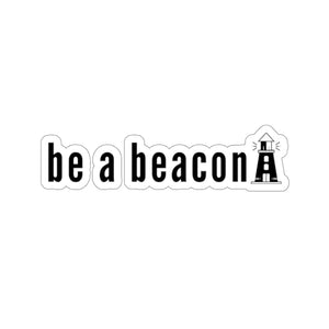 Be a Beacon - Kiss-Cut Stickers - Multiple Sizes