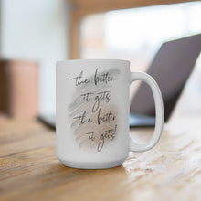 Load image into Gallery viewer, The Better It Gets Quote Mug