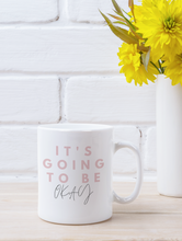 Load image into Gallery viewer, It's Going to be OK mug, Motivational mug, Inspirational mug