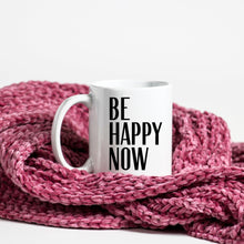 Load image into Gallery viewer, Be Happy Now White Ceramic Mug