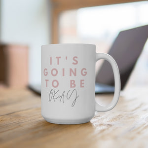 It's Going to be OK mug, Motivational mug, Inspirational mug