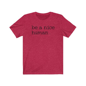 Be a Nice Human Jersey Short Sleeve Tee
