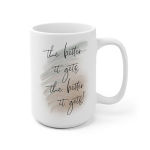 The Better It Gets Quote Mug