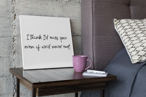 I think I'd Miss You Wall Print,  Digital Wall Art Print, Movie Quote