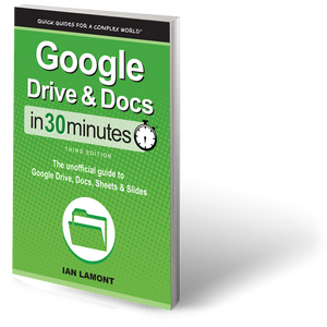 Google Drive and Docs In 30 Minutes: The unofficial guide to Google Drive, Docs, Sheets & Slides