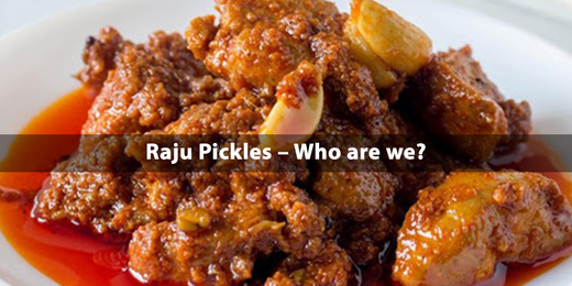 Raju Pickles – Who are we?