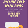 Pillow Talk With Bros