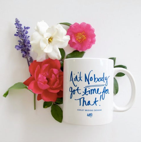Ain't Nobody Got Time For That Mug from ShopbellaC