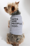 Pets Are People Too - Dog Tank