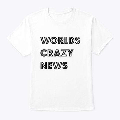 WORLDS CRAZY NEWS SHIRT - Worlds Crazy News