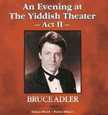 Bruce Adler - An Evening At The Yiddish Theatre Act II
