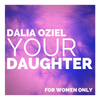 Dalia Oziel - Your Daughter