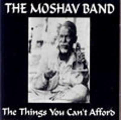 Moshav Band - The Things You Can't Afford