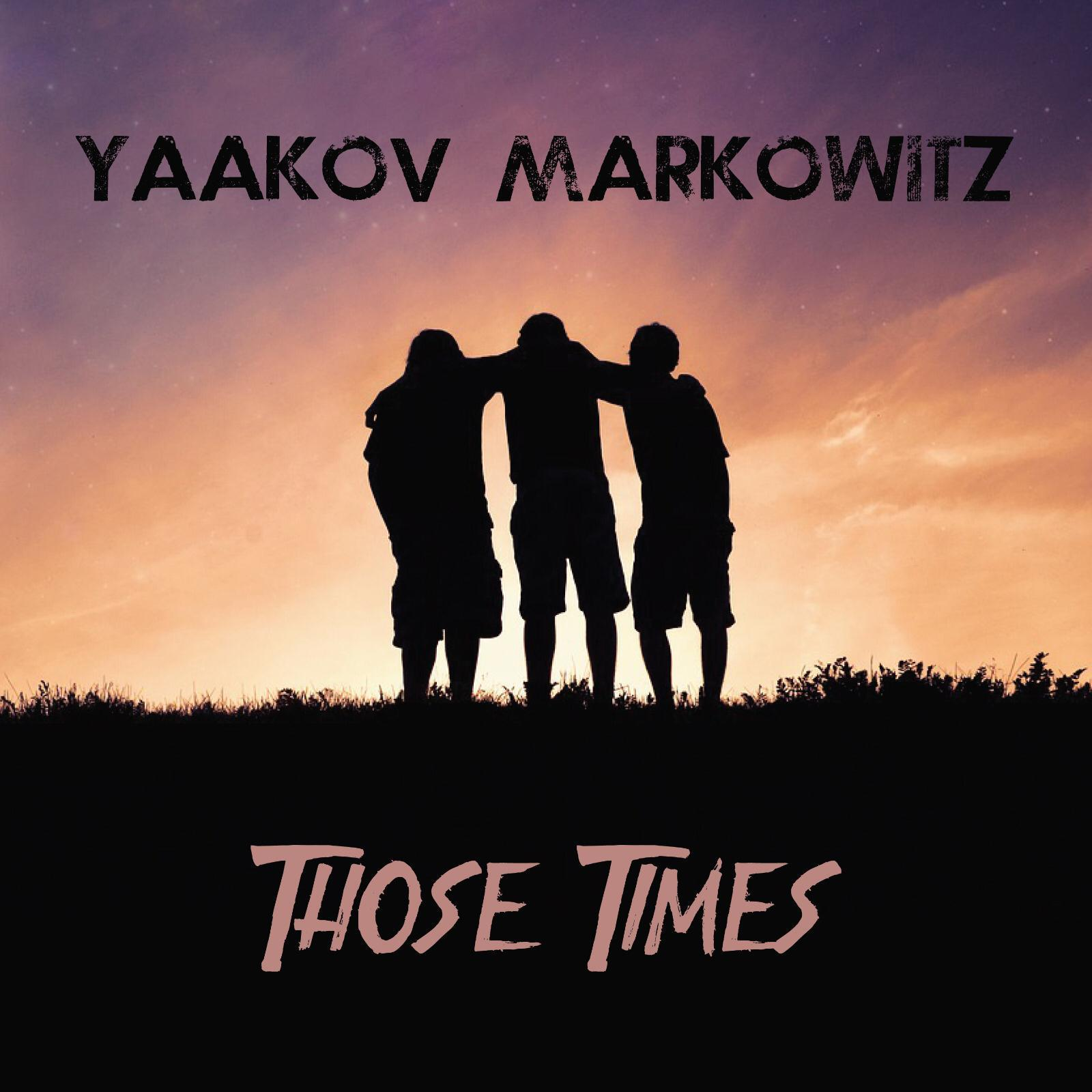 Yaakov Markowitz - Those Times (Single)