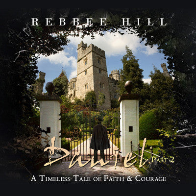 Rebbee Hill - Daniel - A Timeless Tale of Faith & Courage - Part 2