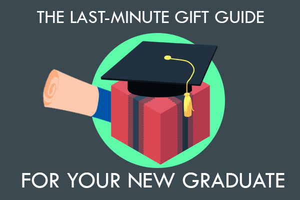 The Last-Minute Gift Guide for Your New Graduate