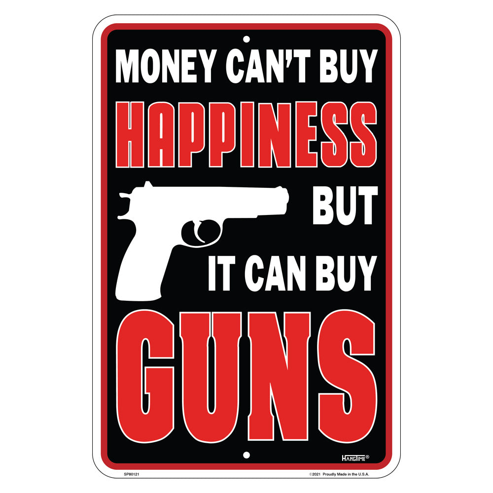"SP80121 - Money Can't Buy Happiness But It Can Buy Guns 8"" x 12"""