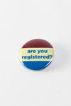Are You Registered Button
