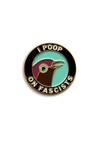 I Poop on Fascists pin