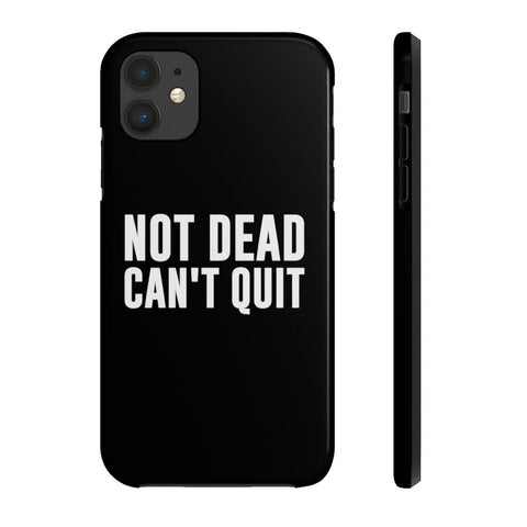 Not Dead Can't Quit Phone Case