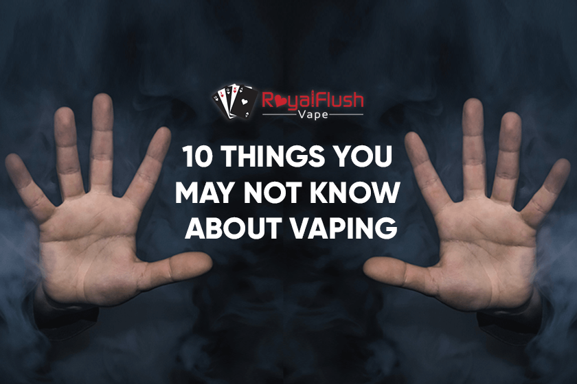 Things You May Not Know About Vaping