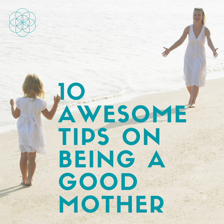 10 Awesome Tips on Being a Good Mother